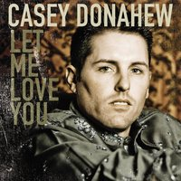 Let Me Love You - Single — Casey Donahew Band