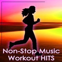 Non-Stop Music: Workout Hits -60 Minutes of Non-Stop Music — Non-Stop Music Workout Group