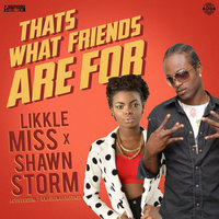 That's What Friends Are For — Likkle Miss, Shawn Storm