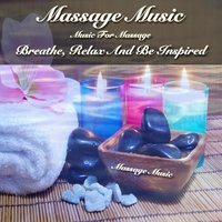 Massage Music: Music for Massage (Breathe, Relax and Be Inspired) — Massage Music