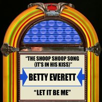 The Shoop Shoop Song (It's In His Kiss) / Let It Be Me — Betty Everett