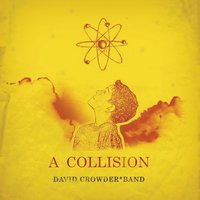 A Collision Or (3 + 4 = 7) — David Crowder Band