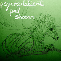 Psychedelicate — Pal Shazar