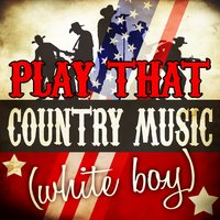 Play That Country Music (White Boy) — сборник