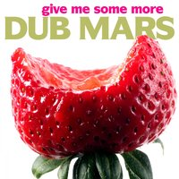 Give Me Some More — Dub Mars