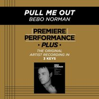 Pull Me Out (Premiere Performance Plus Track) — Bebo Norman
