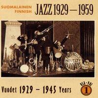 Suomalainen Jazz - Finnish Jazz 1929 - 1959 Vol 1 (1929 - 1945) — Suomalainen Jazz - Finnish Jazz 1929 - 1959