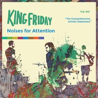 Noises For Attention — King Friday