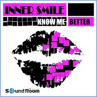 Know Me Better — Inner Smile