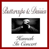 Buttercups and Daisies — Hannah In Concert