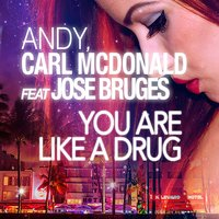 You Are Like a Drug — Carl McDonald, Jose Bruges, Andy, Carl McDonald, Andy