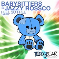 Feel So Free — Babysitters, Jazzy Rossco