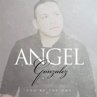 You're the One — Angel Gonzalez