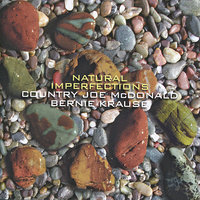 Natural Imperfections — Country Joe McDonald, Bernie Krause