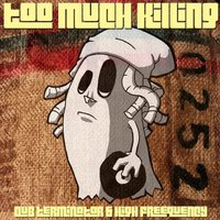 Too Much Killing — Dub Terminator & High Freequency