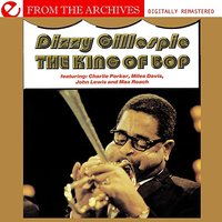 The King Of Bop - From The Archives — Dizzy Gillespie