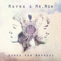 Songs for Orpheus — Mayra & Mr.Mow