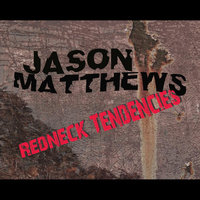 Redneck Tendencies — Jason Matthews