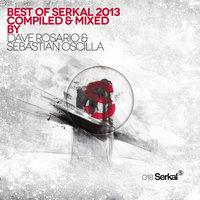 Best of Serkal 2013 Compiled & Mixed By Dave Rosario & Sebastian Oscilla — сборник