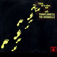 I Think We're Alone Now — Tommy James