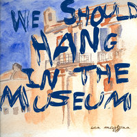 We Should Hang In the Museum - Single — Ian McGlynn