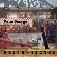 Disconnected — Papa George