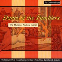 Dance Of The Tumblers - The Music Of Andrew Balent — The Washington Winds, Edward Petersen, Trade Winds, & Daniel Schmidt
