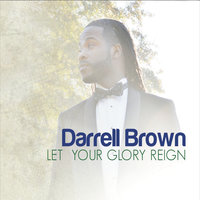 Let Your Glory Reign — Darrell Brown