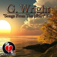 Songs from the Heart EP — G. Wright