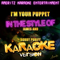 I'm Your Puppet (In the Style of James and Bobby Purify) - Single — Ameritz Karaoke Entertainment