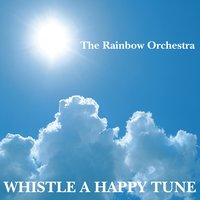 Whistle A Happy Tune — The Rainbow Orchestra