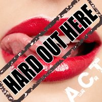 Hard Out Here — A.C.T.