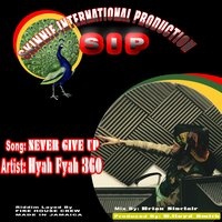 Never Give Up — Hyah Fyah 360