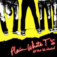 All That We Needed — Plain White T's