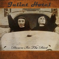 Down in the Dirt — Juliet Hotel