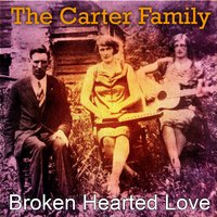 Broken Hearted Love — The Carter Family