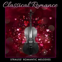 Classical Romance: Strauss' Romantic Melodies — Иоганн Штраус-сын, Various Conductors