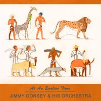 At An Earlier Time — Jimmy Dorsey & His Orchestra