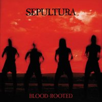 Blood-Rooted — Sepultura