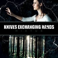 Hiatus — Knives Exchanging Hands