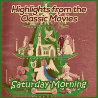 Saturday Morning: Highlights from the Classic Movies — сборник