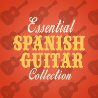 Essential Spanish Guitar Collection — Guitar, Guitar Song, Spanish Guitar Music, Spanish Guitar Music|Guitar|Guitar Song
