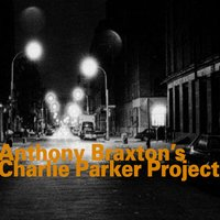 Anthony Braxton's Charlie Parker Project (1993) — Anthony Braxton