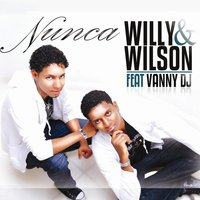 Nunca — Willy & Wilson, Vanny DJ