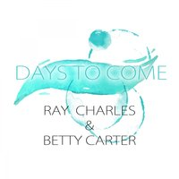 Days To Come — Ray Charles And Betty Carter, R. Charles & Betty Carter
