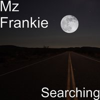 Searching — Mz Frankie