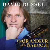 The Grandeur of the Baroque — David Russell