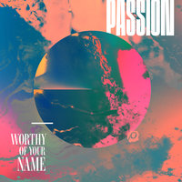 Worthy Of Your Name — Passion