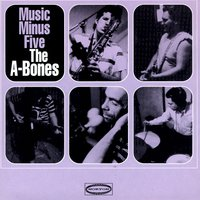 Music Minus Five — The A-Bones