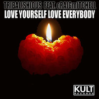 KULT Records Presents:  Love Yourself - Love Everybody — Tribalishious, Craig Mitchell
